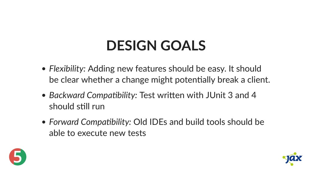 ® 5 DESIGN GOALS Flexibility: Adding new featur...