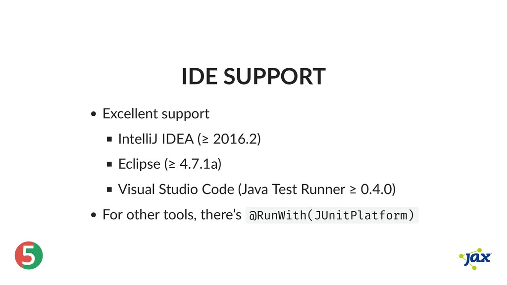 ® 5 IDE SUPPORT Excellent support IntelliJ IDEA...