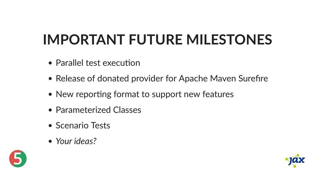 ® 5 IMPORTANT FUTURE MILESTONES Parallel test e...
