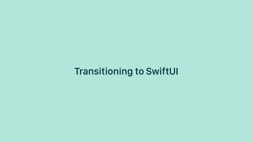 Transitioning to SwiftUI