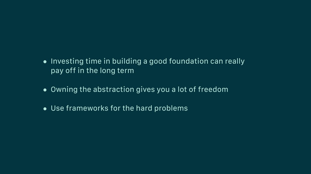 • Investing time in building a good foundation ...