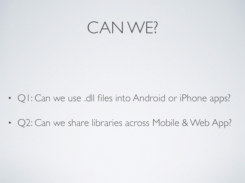 CAN WE? • Q1: Can we use .dll files into Android...