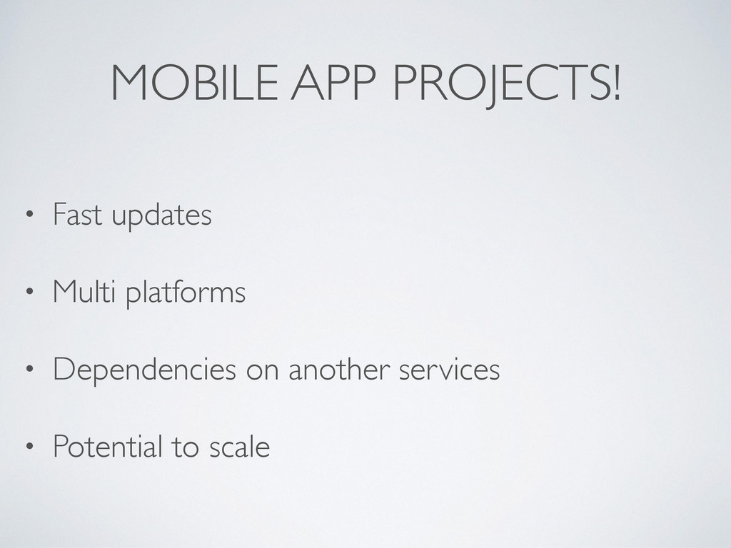 MOBILE APP PROJECTS! • Fast updates • Multi pla...