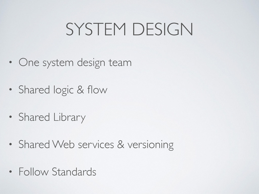SYSTEM DESIGN • One system design team • Shared...
