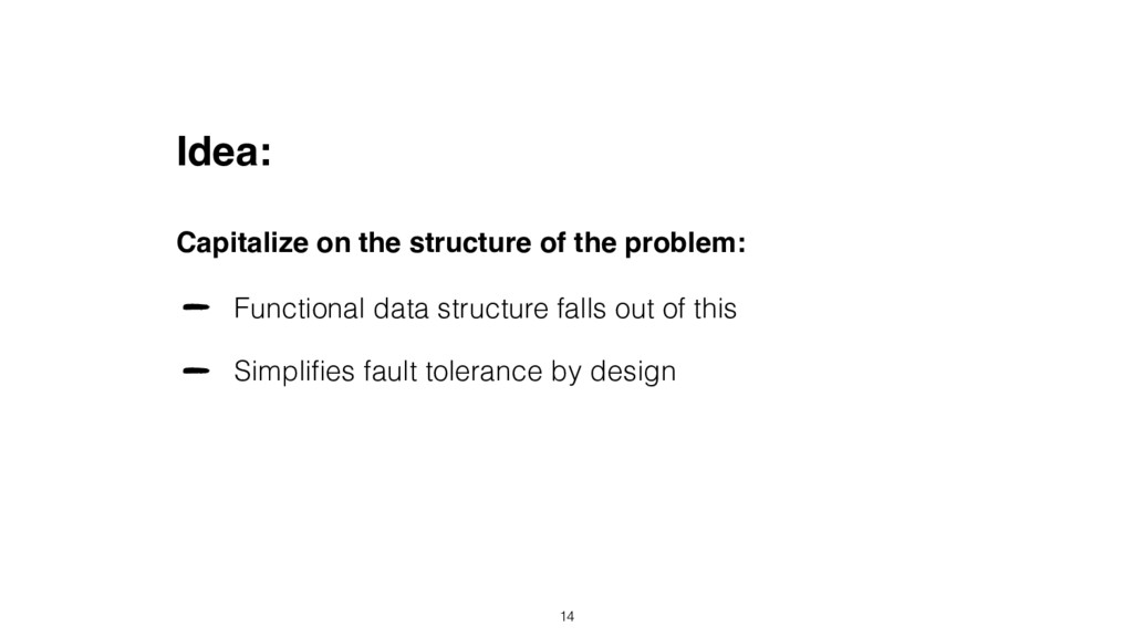 Idea: Capitalize on the structure of the proble...