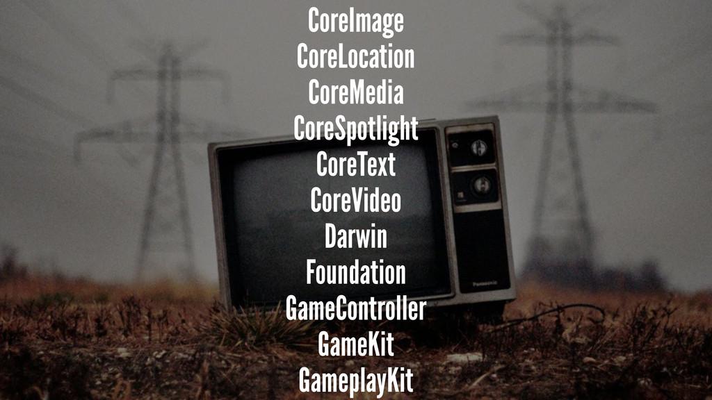 CoreImage CoreLocation CoreMedia CoreSpotlight ...