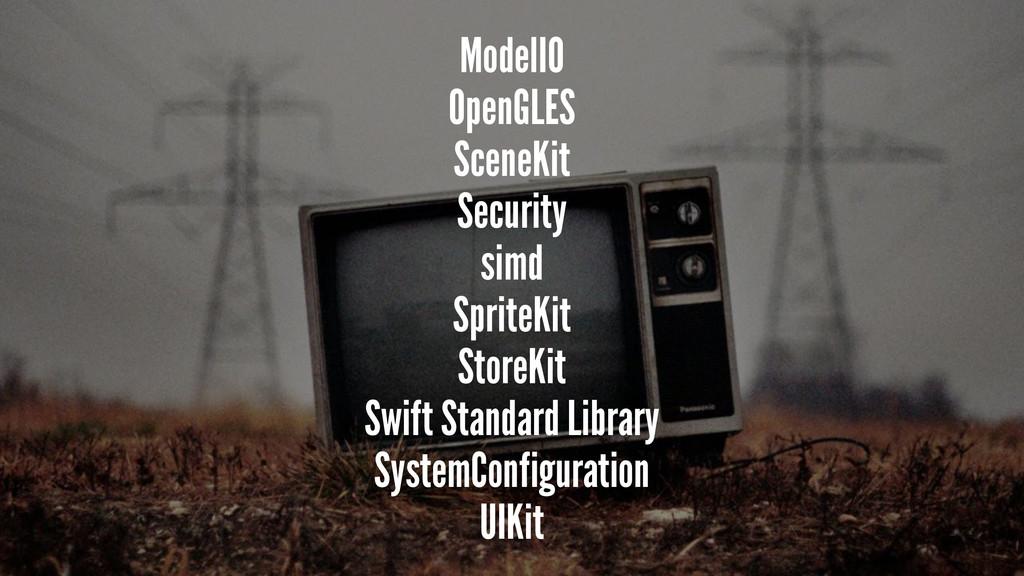 ModelIO OpenGLES SceneKit Security simd SpriteK...