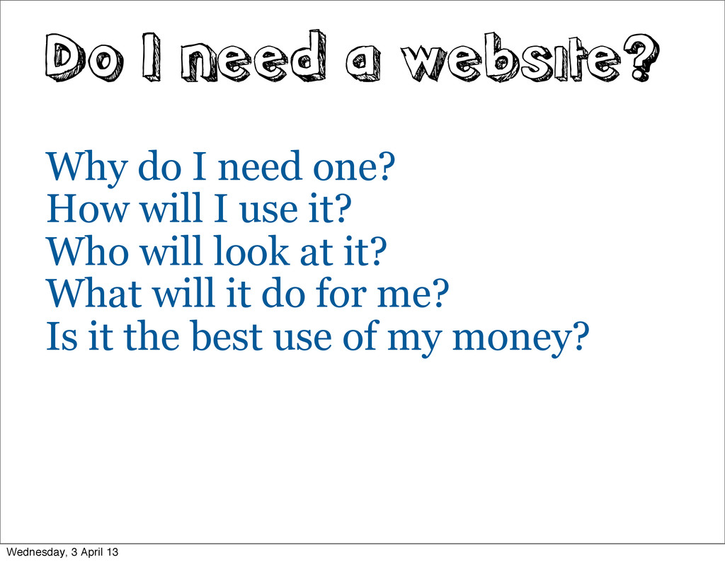 Do I need a website? Why do I need one? How wil...