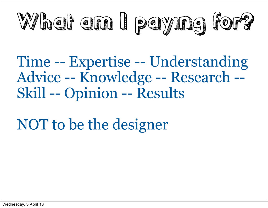 What am I paying for? Time -- Expertise -- Unde...