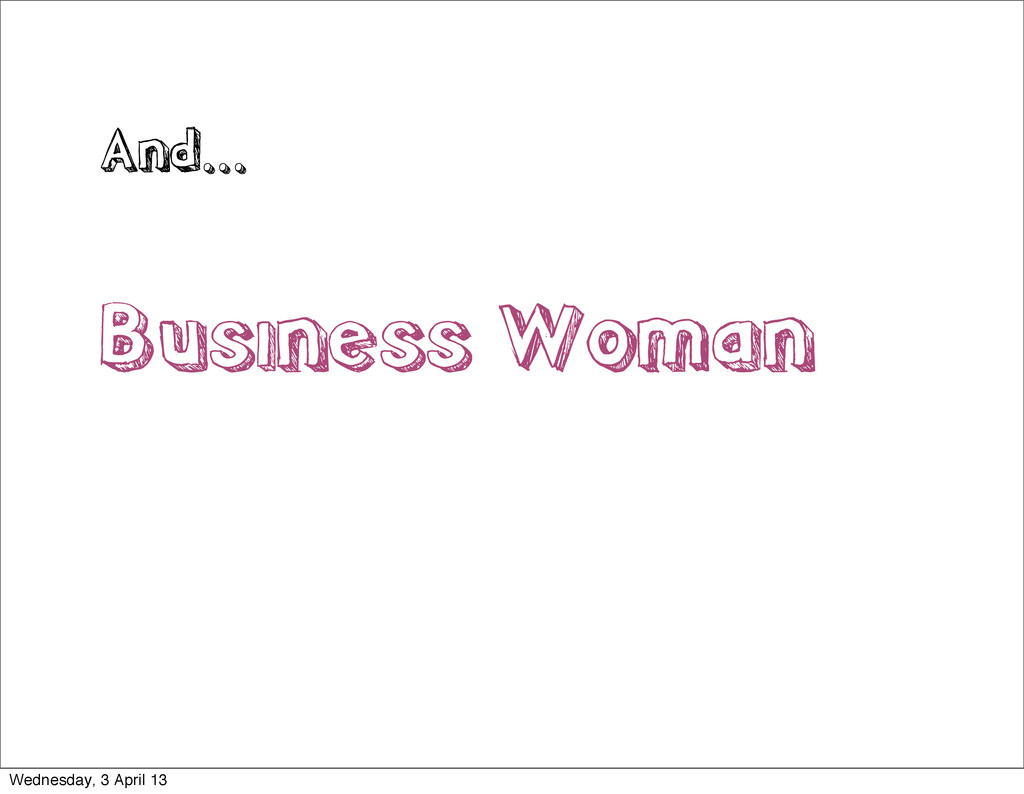 And... Business Woman Wednesday, 3 April 13