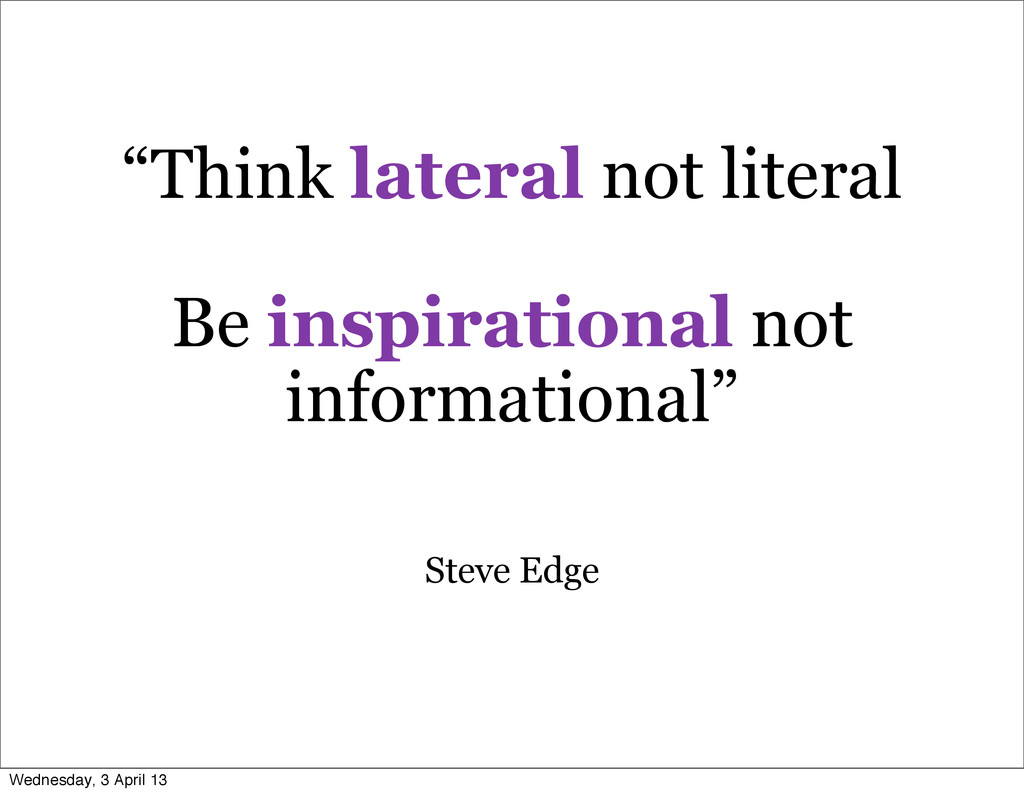 """""""Think lateral not literal Be inspirational not..."""