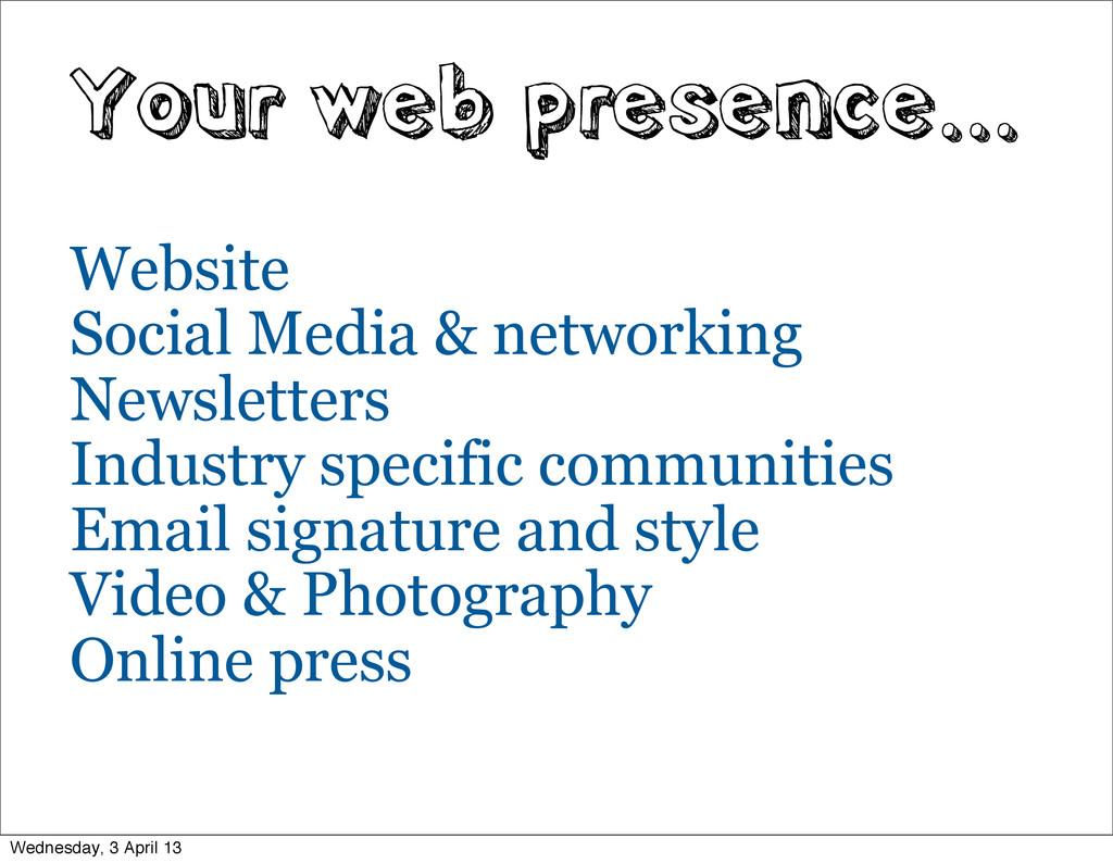 Your web presence... Website Social Media & net...