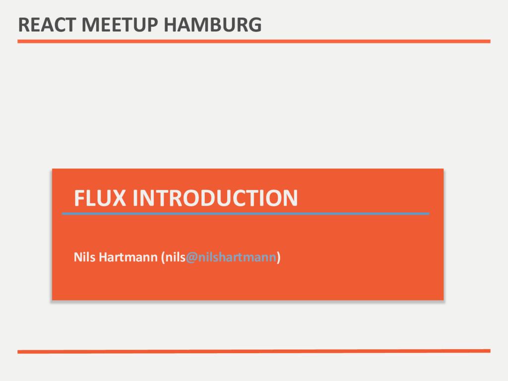 REACT MEETUP HAMBURG  FLUX INTRODUC...