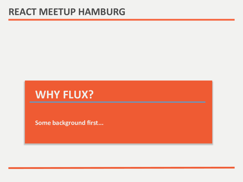 REACT MEETUP HAMBURG  WHY FLUX? ...