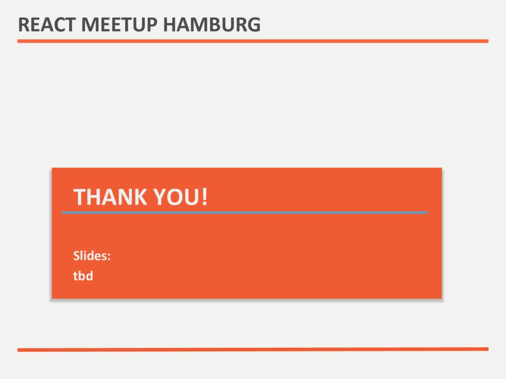 REACT MEETUP HAMBURG  THANK YOU! ...