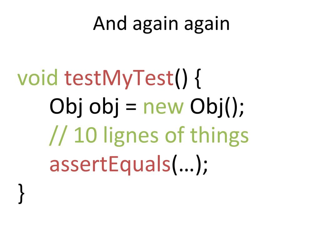 And again again  void testMyTest()...