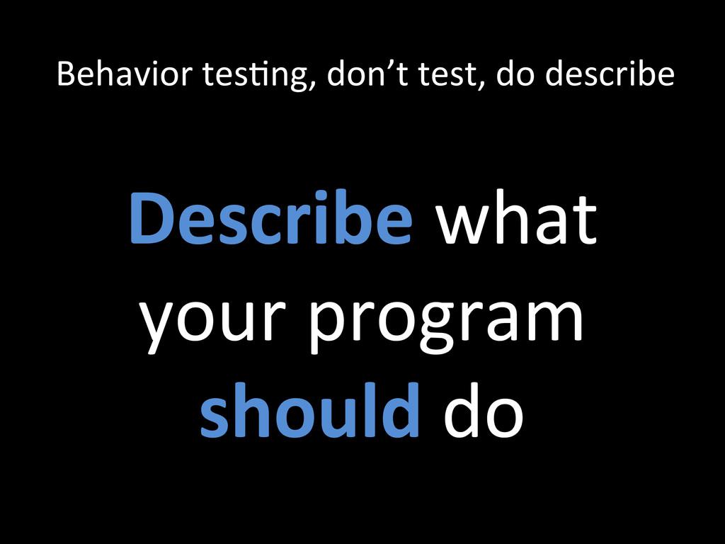 Behavior tesZng, don't test, do ...