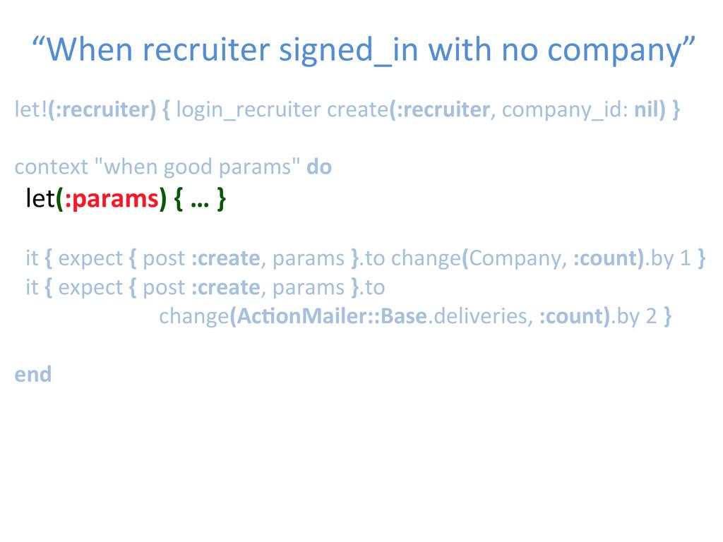 let!(:recruiter) { login_recruiter cre...