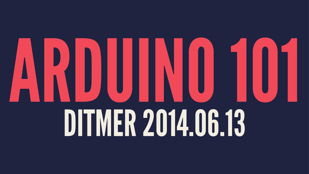 ARDUINO 101 DITMER 2014.06.13