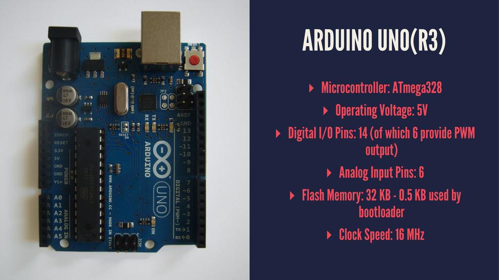 ARDUINO UNO(R3) ▸ Microcontroller: ATmega328 ▸ ...
