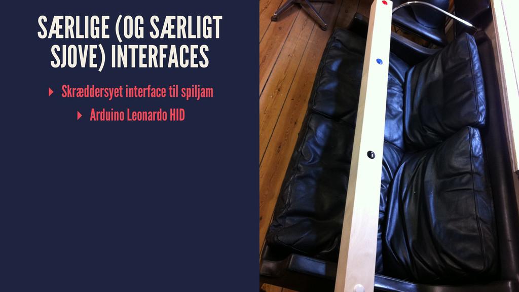 SÆRLIGE (OG SÆRLIGT SJOVE) INTERFACES ▸ Skrædde...