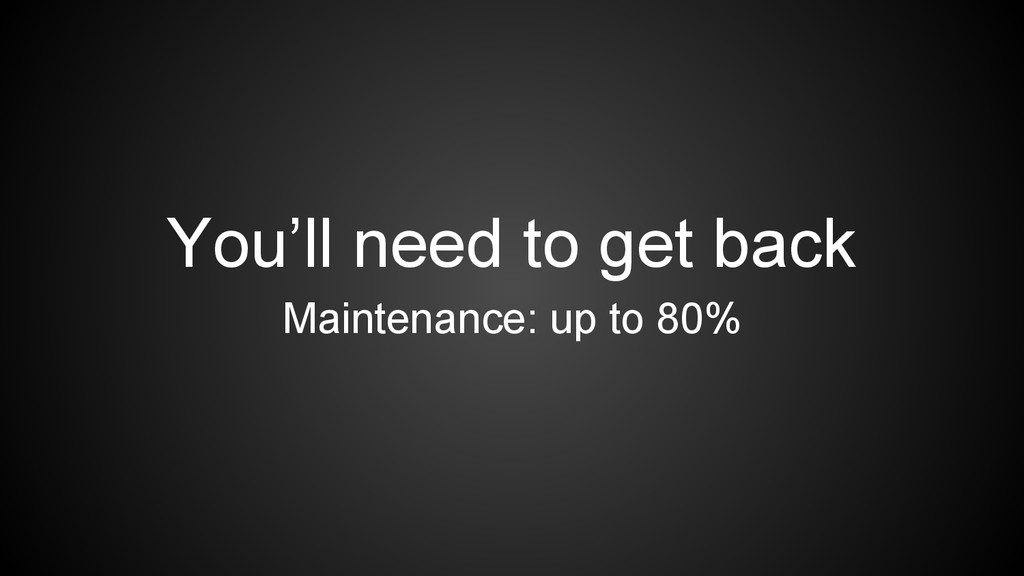 You'll need to get back Maintenance: up to 80%