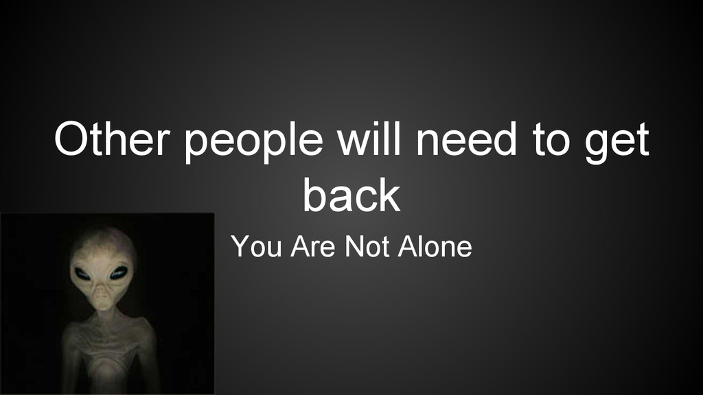 Other people will need to get back You Are Not ...