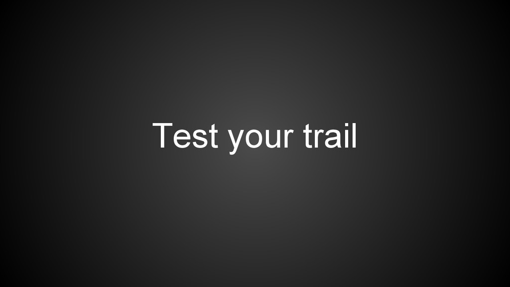Test your trail