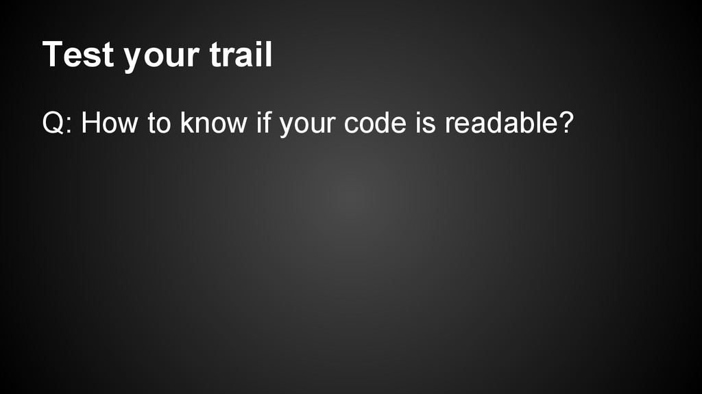 Test your trail Q: How to know if your code is ...