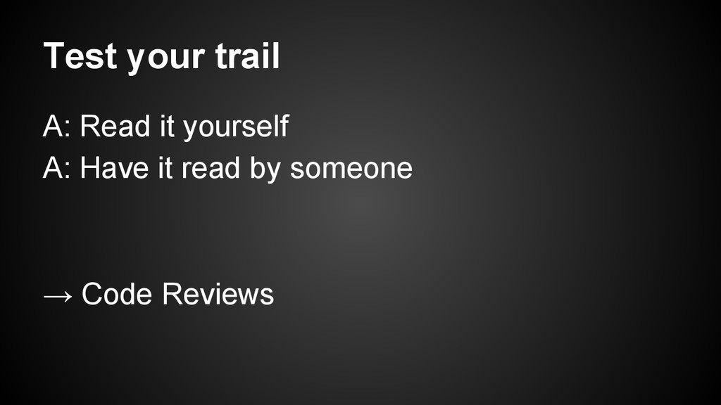 Test your trail A: Read it yourself A: Have it ...