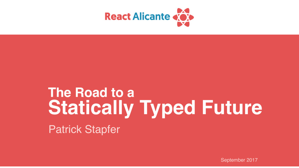 September 2017 The Road to a Statically Typed F...