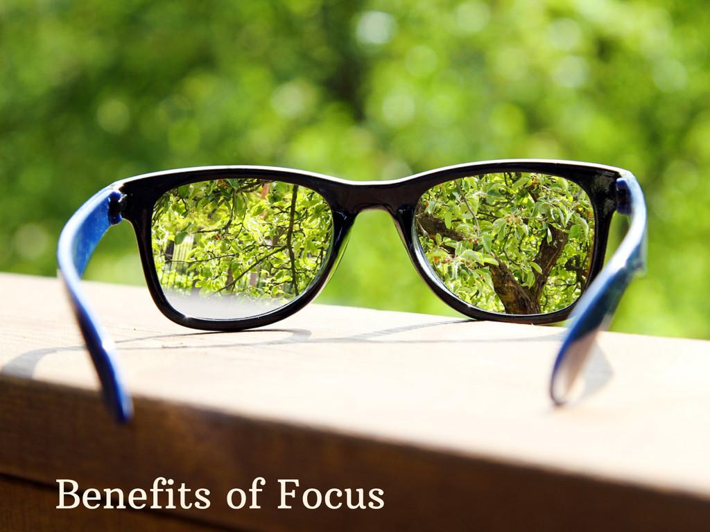 Benefits of Focus