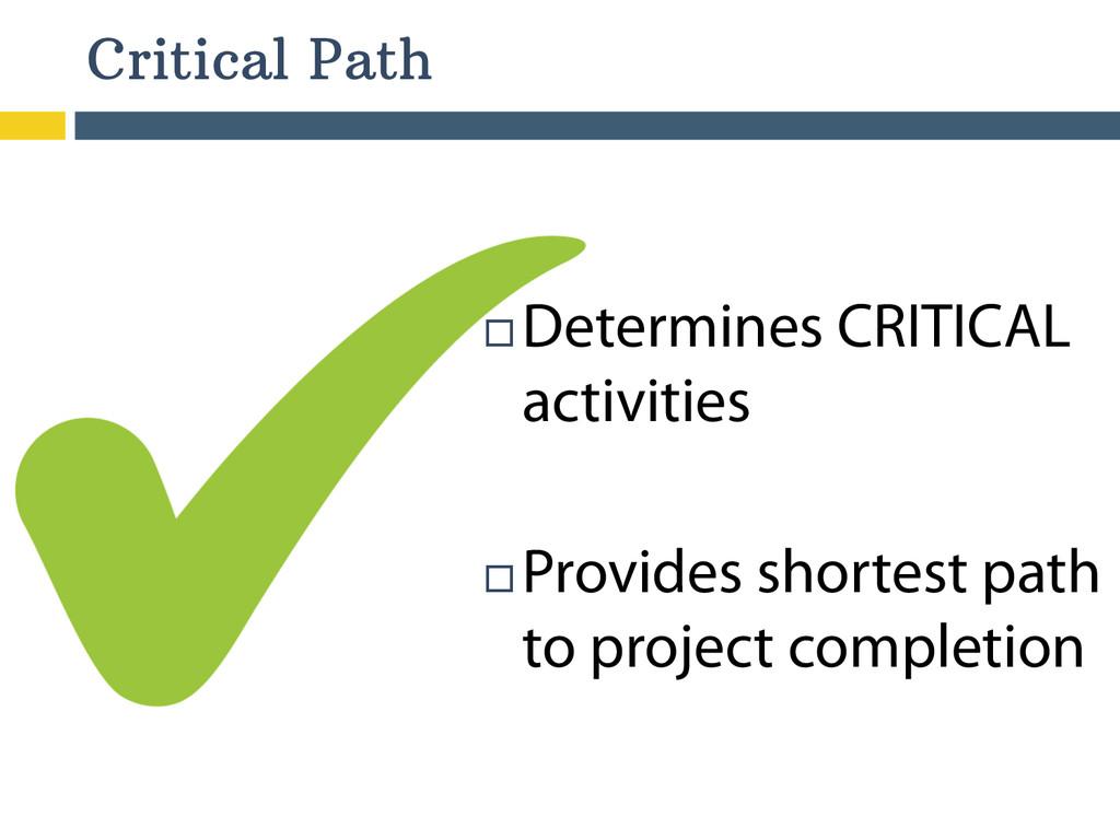 Critical Path ¨Determines CRITICAL activitie...