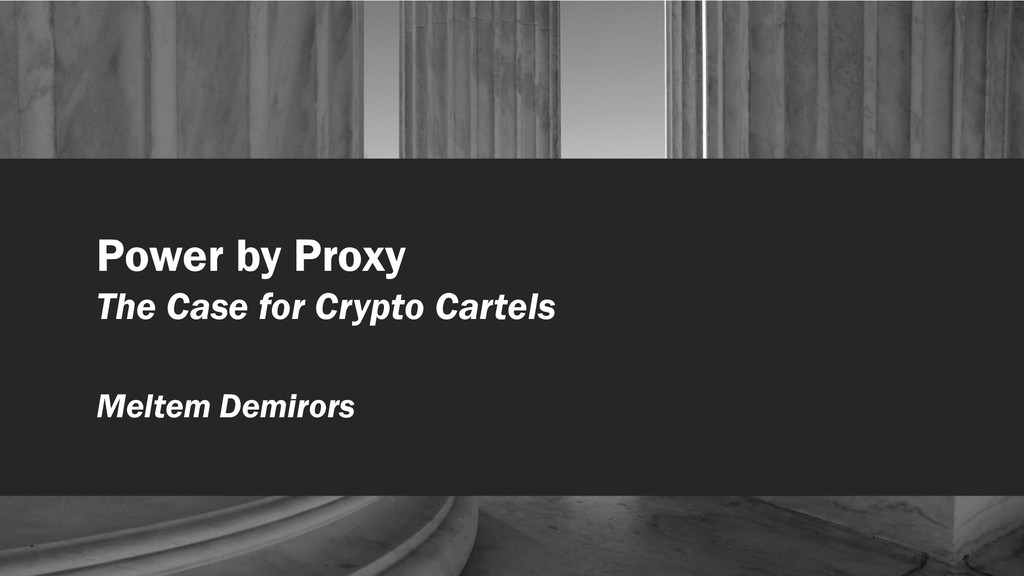 Power by Proxy The Case for Crypto Cartels Melt...