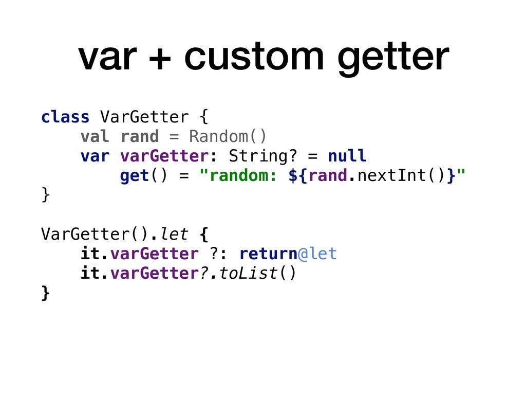 var + custom getter class VarGetter { val rand ...