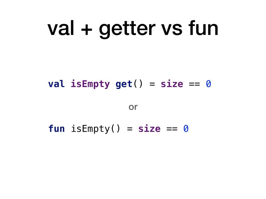val + getter vs fun val isEmpty get() = size ==...