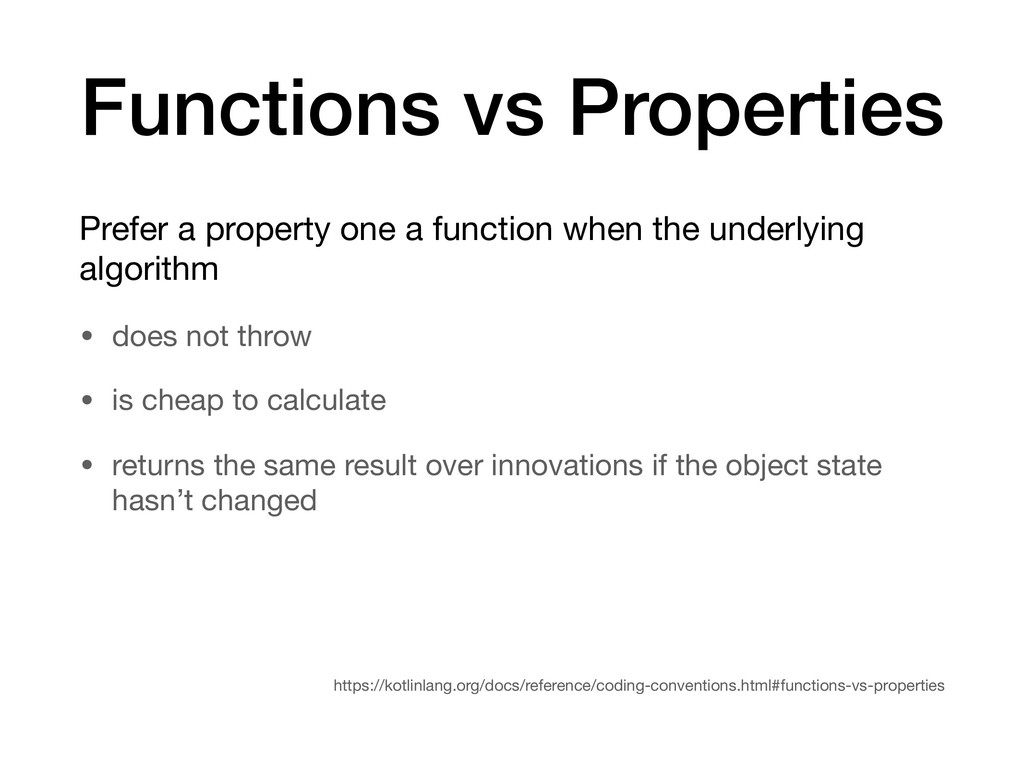 Functions vs Properties Prefer a property one a...