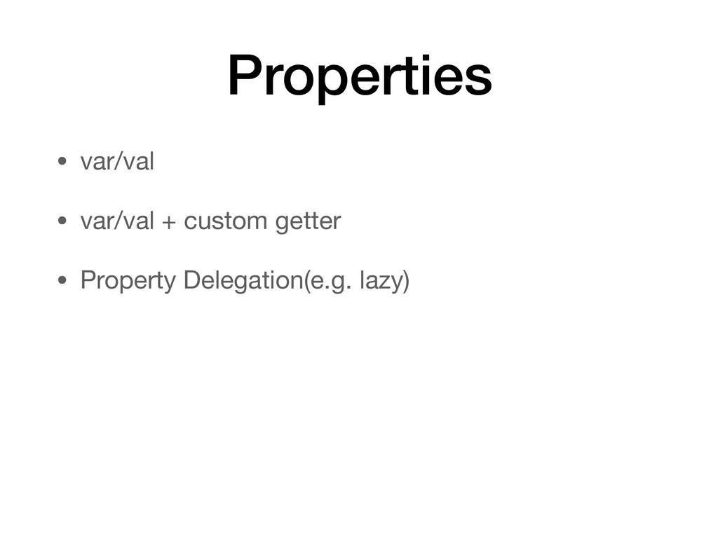 Properties • var/val  • var/val + custom getter...