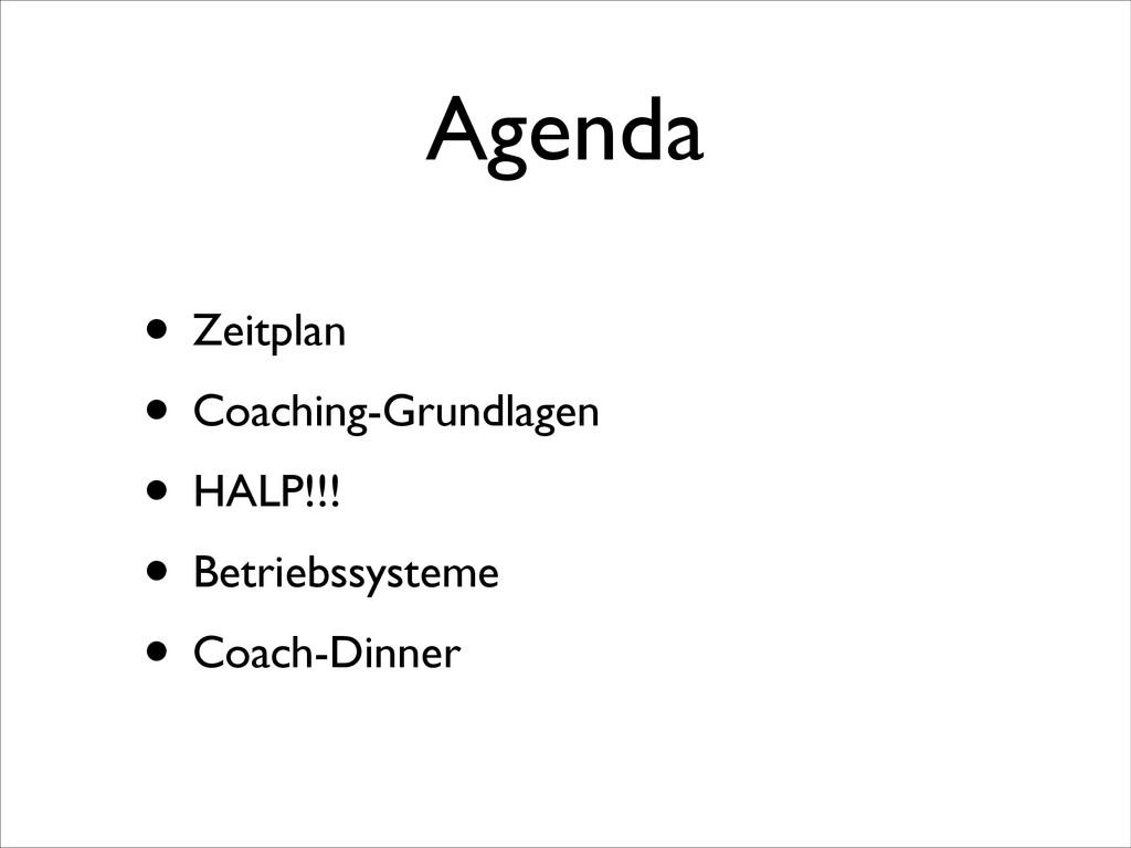 Agenda • Zeitplan  • Coaching-Grundlagen  •...
