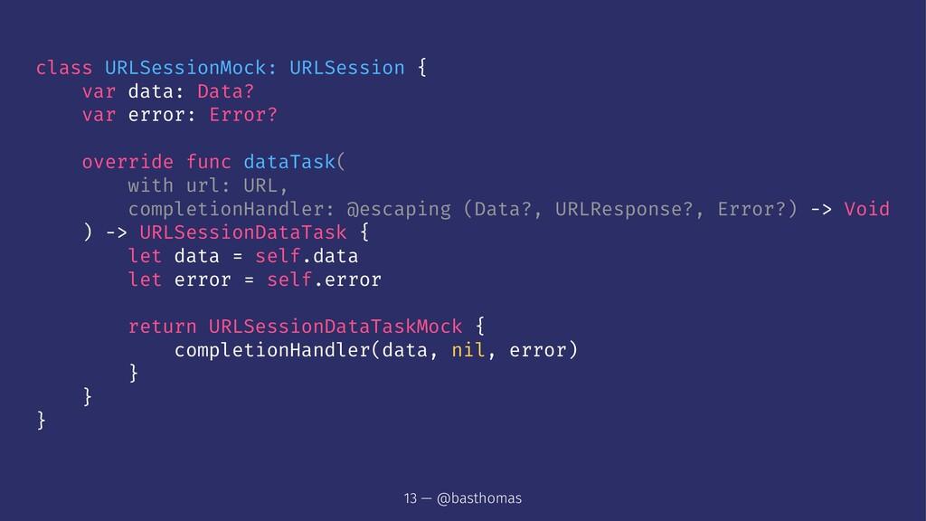 class URLSessionMock: URLSession { var data: Da...
