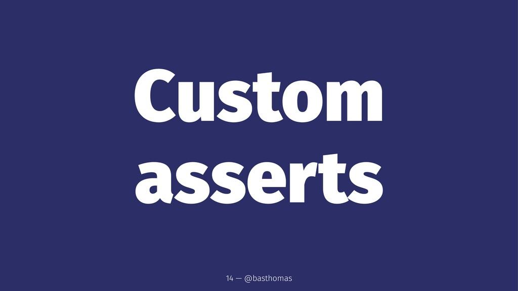 Custom asserts 14 — @basthomas
