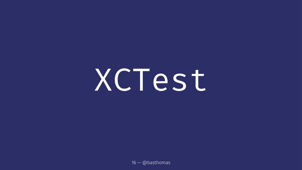 XCTest 16 — @basthomas
