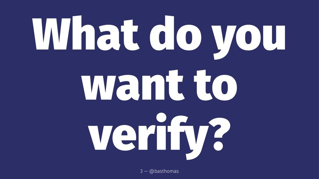 What do you want to verify? 3 — @basthomas