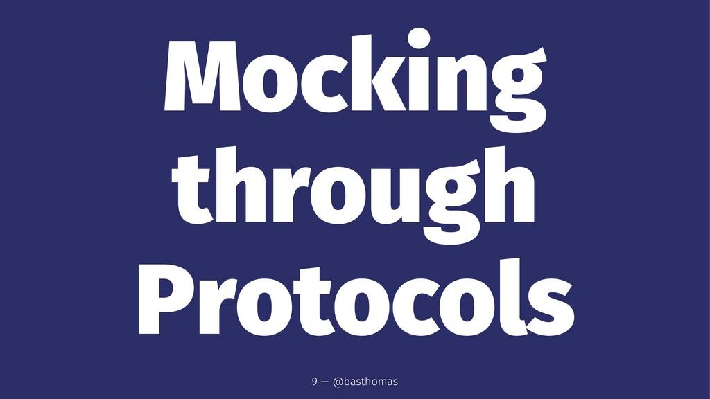 Mocking through Protocols 9 — @basthomas