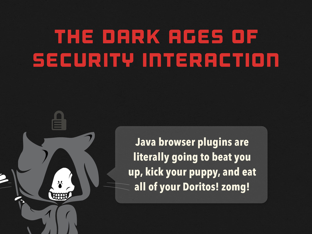  THE DARK AGES OF SECURITY INTERACTION Java br...