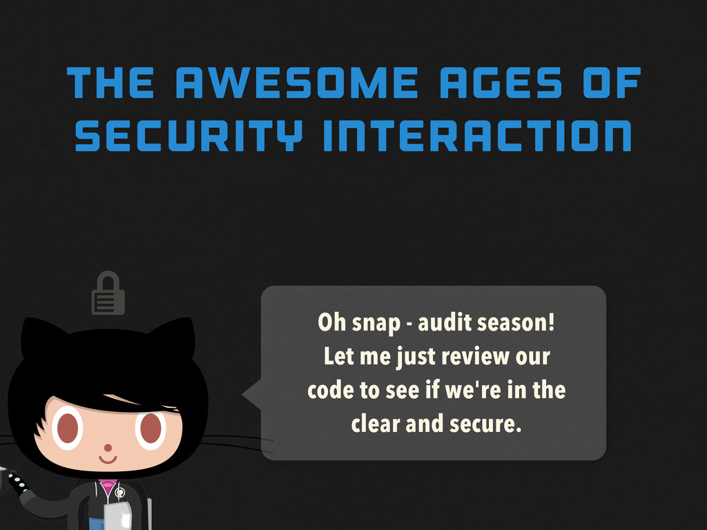  THE awesome AGES OF SECURITY INTERACTION Oh s...