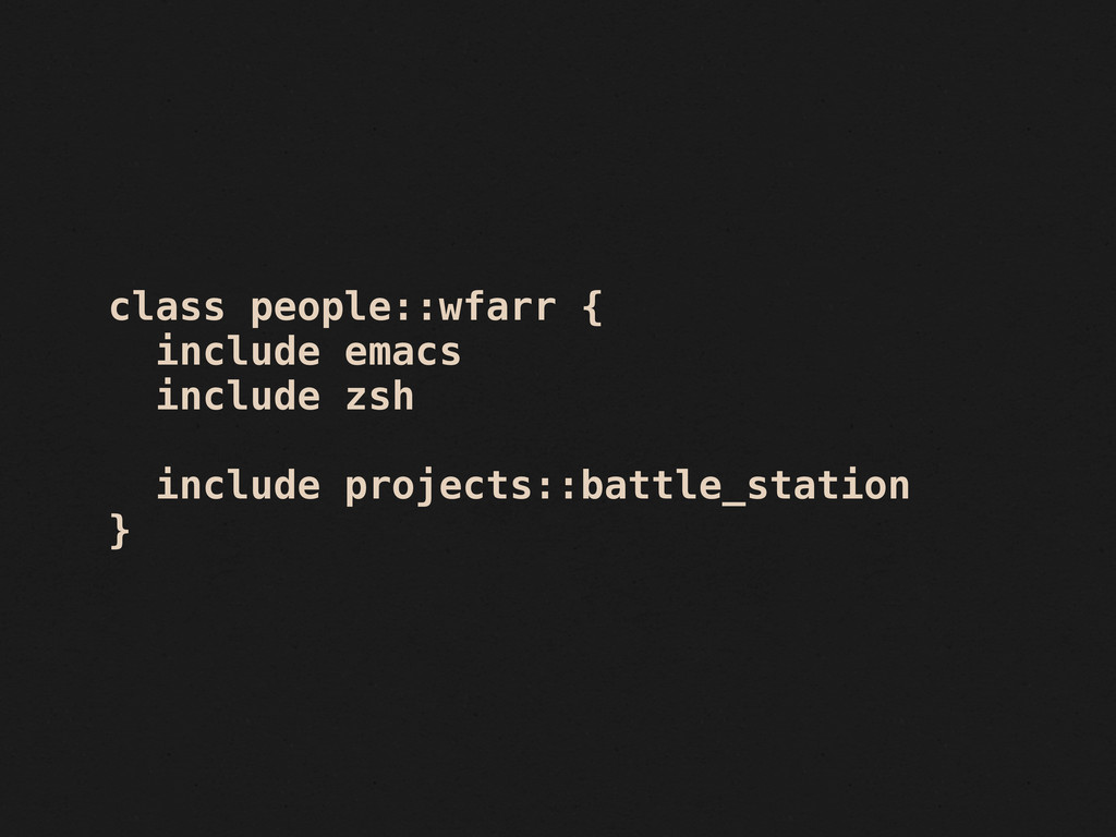 class people::wfarr { include emacs include zsh...