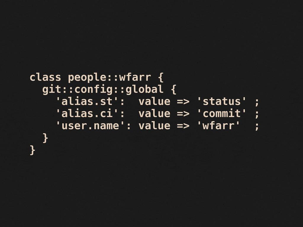 class people::wfarr { git::config::global { 'al...