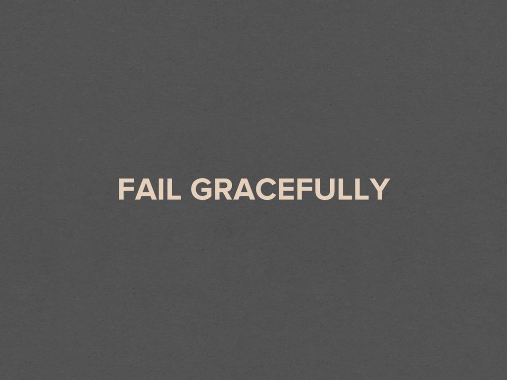 FAIL GRACEFULLY