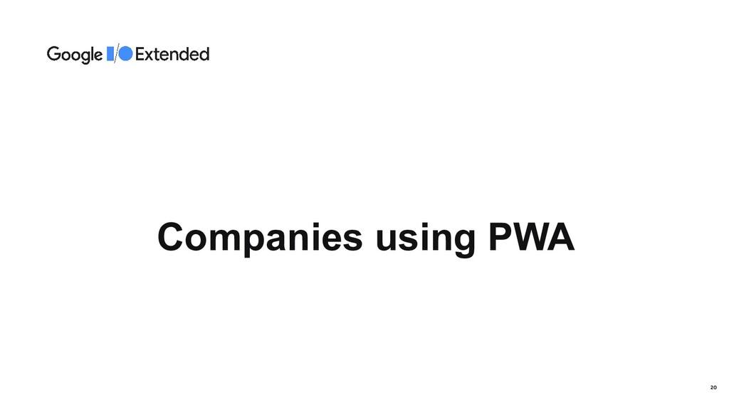 Companies using PWA 20